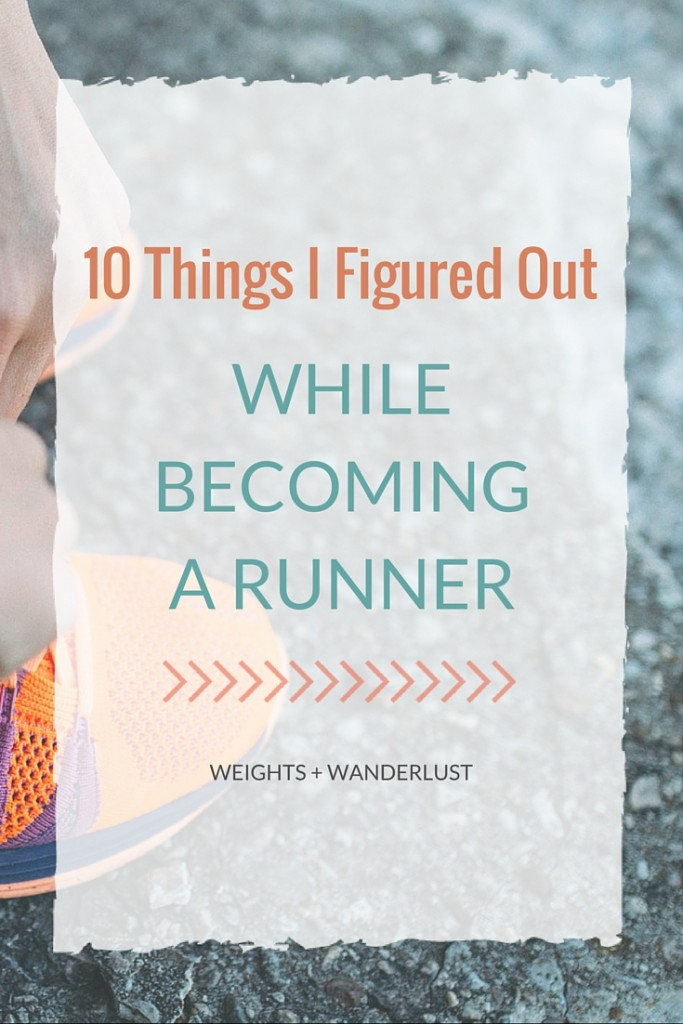 10 Things I Figured Out While Becoming a Runner | @wanderweights | Weights & Wanderlust