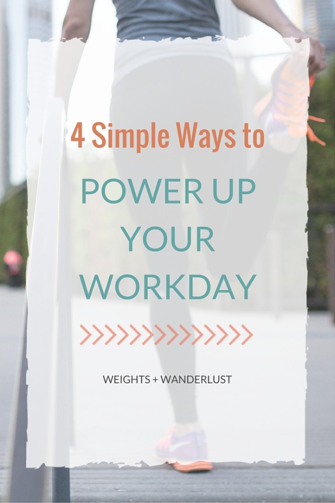 4 Simple Ways to Power Up Your Workday | @wanderweights | www.weightsandwanderlust.com